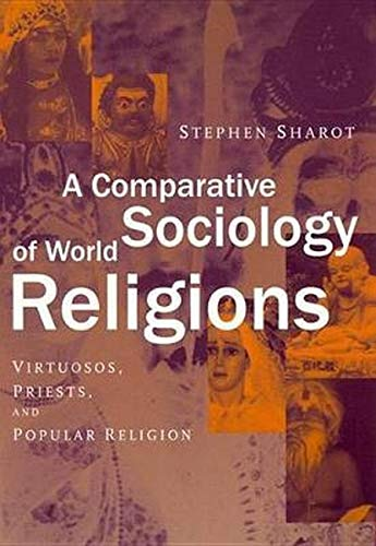 9780814798041: A Comparative Sociology of World Religions: Virtuosi, Priests, and Popular Religion