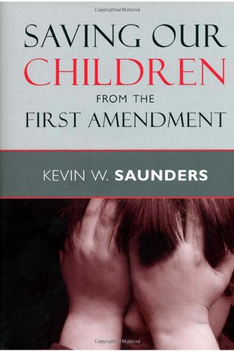 Saving Our Children from the First Amendment: Saunders, Kevin W.