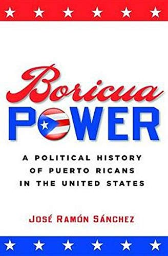 9780814798478: Boricua Power: A Political History of Puerto Ricans in the United States