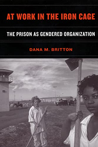 At Work in the Iron Cage: The: Dana Britton