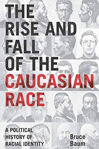 9780814798935: The Rise and Fall of the Caucasian Race: A Political History of Racial Identity