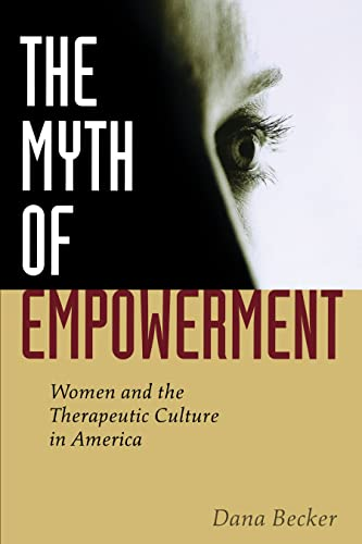 9780814799369: The Myth of Empowerment: Women and the Therapeutic Culture in America