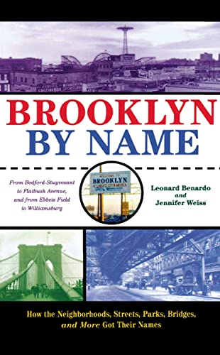 Brooklyn by Name: How the Neighborhoods, Streets, Parks, Bridges and More Got Their Names: Leonard ...
