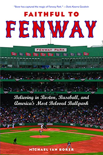 Faithful to Fenway: Believing in Boston, Baseball, and America?s Most Beloved Ballpark: Michael Ian...