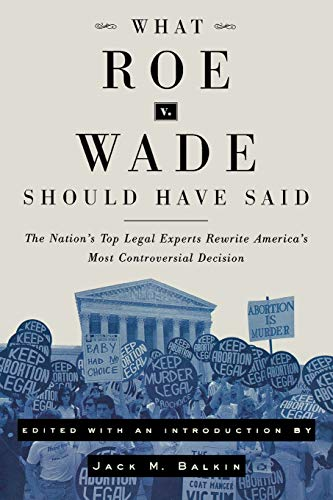 9780814799864: What Roe v. Wade Should Have Said: The Nation's Top Legal Experts Rewrite America's Most Controversial Decision