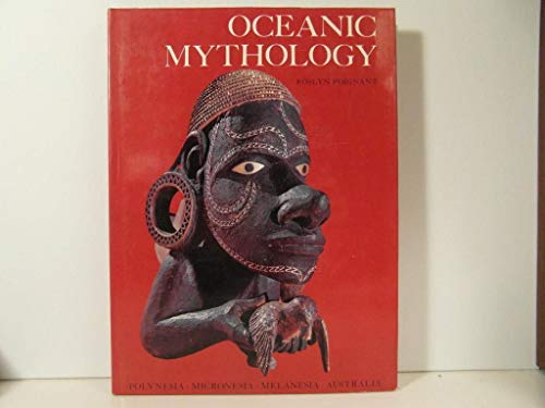 Oceanic Mythology: The Myths of Polynesia, Micronesia, Melanesia, Australia.: Poignant, Roslyn.