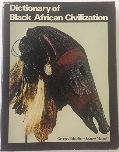 Dictionary of Black African Civilization: Balandier, Georges And Jacques Maquet
