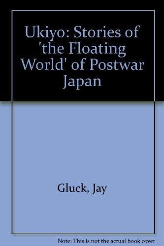 Ukiyo: Stories of 'the Floating World' of Postwar Japan: Gluck, Jay