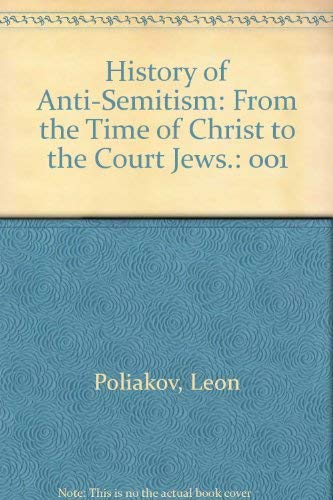 9780814901861: History of Anti-Semitism: From the Time of Christ to the Court Jews.