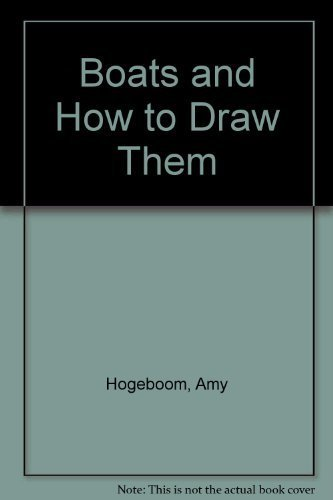 Boats and How to Draw Them: Hogeboom, Amy