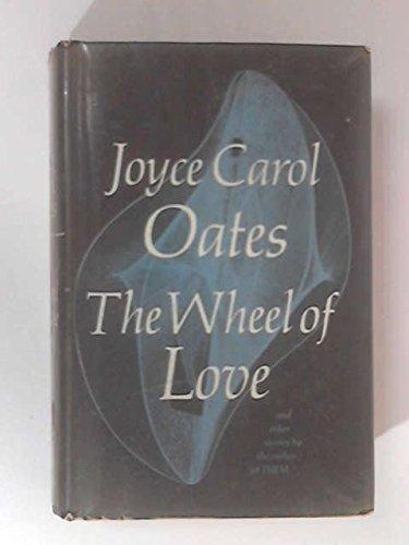 The Wheel of Love: Oates, Joyce Carol