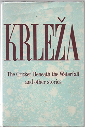 The Cricket Beneath the Waterfall and Other Stories edited by Brank Lensk: KRLEZA (Miroslav)