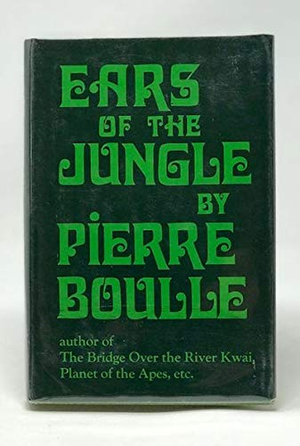 Ears of the Jungle: Boulle, Pierre