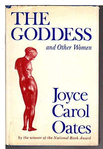 THE GODDESS AND OTHER WOMEN: Oates, Joyce Carol