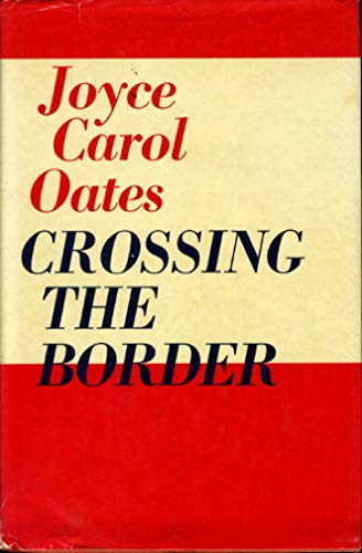 Crossing the Border: Fifteen Tales: Oates, Joyce Carol