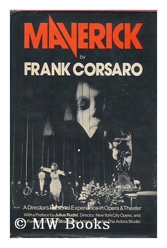 9780814907900: Maverick : a Directors Personal Experience in Opera and Theater / by Frank Corsaro ; with a Pref. by Julius Rudel ; and a Foreword by Lee Strasberg