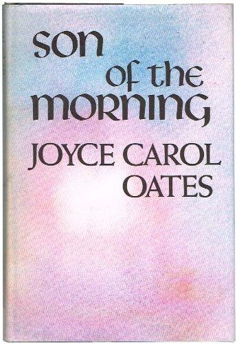 SON OF THE MORNING: Oates, Joyce Carol.