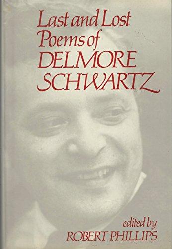 Last and Lost Poems of Delmore Schwartz: Schwartz, Delmore;Phillips, Robert S.