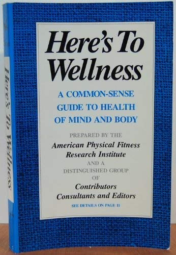 9780814908877: Here's to wellness: A common-sense guide to health of mind and body
