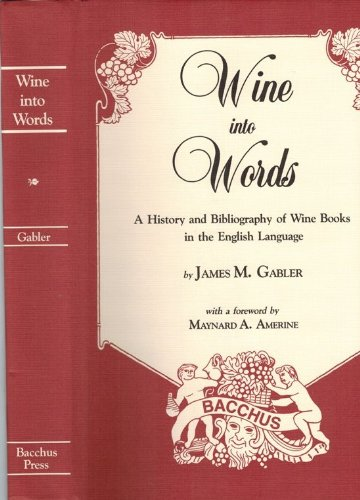 Wine into Words. A History and Bibliography of Wine Books in the English Language (0815001231) by James M. Gabler