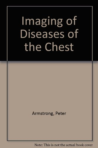 Imaging of Diseases of the Chest: Peter Armstrong, etc.