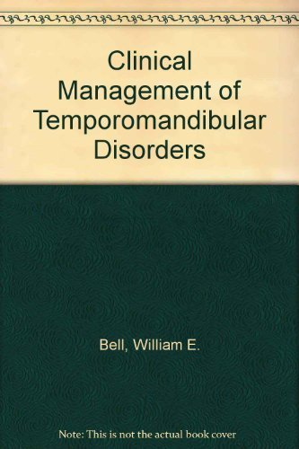 Clinical Management of Temporomandibular Disorders: Bell, DDS, Welden E.