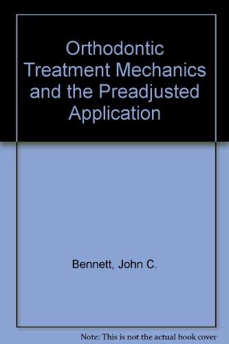 Orthodontic Treatment of Mechanics and the Preadjusted: John C. Bennett,
