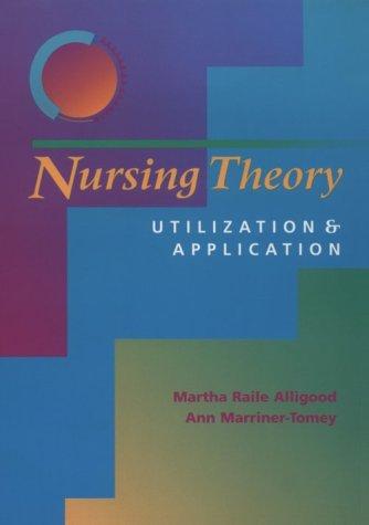 Nursing Theory: Utilization and Application: Ann Marriner Tomey,