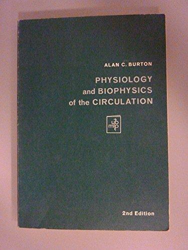 Physiology and Biophysics of the Circulation (Physiology: Burton, Alan C.