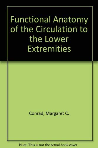 Functional anatomy of the circulation to the lower extremities,: With color atlas: Conrad, Margaret...