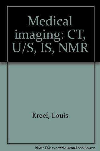 Medical imaging: CT, U/S, IS, NMR: Kreel, Louis