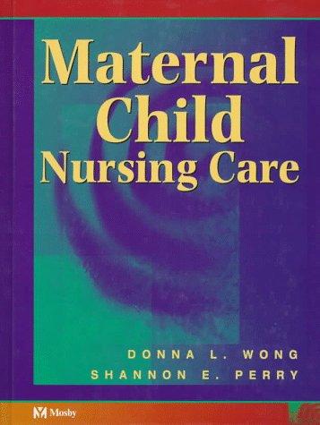 Maternal Child Nursing Care: Donna L. Wong,