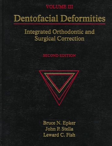 Dentofacial Deformities: Integrated Orthodontic and Surgical Correction,: Bruce N. Epker