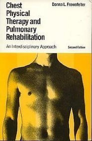 Chest Physical Therapy and Pulmonary Rehabilitation: An: Donna L. Frownfelter,