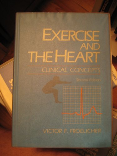 Exercise and the Heart: Clinical Concepts: Froelicher, Victor F.