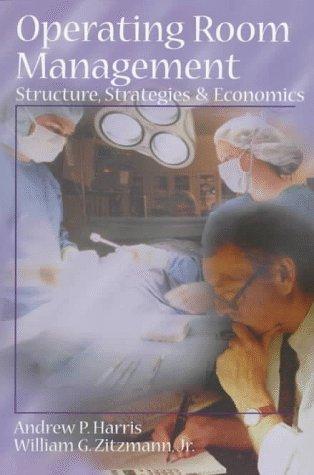 Operating Room Management: Structure, Strategies & Economics: Harris MD MHS,