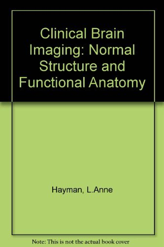 Clinical Brain Imaging: Normal Structure and Functional: Hayman, L. Anne