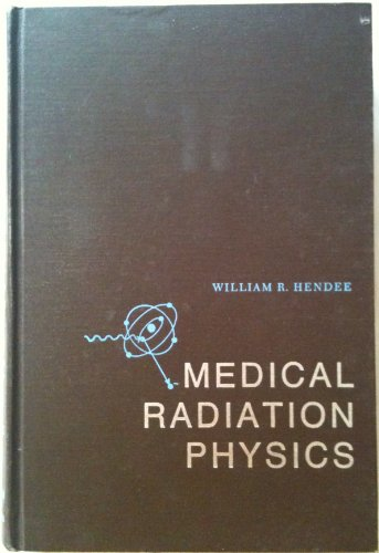 Medical Radiation Physics: Hendee, William R.