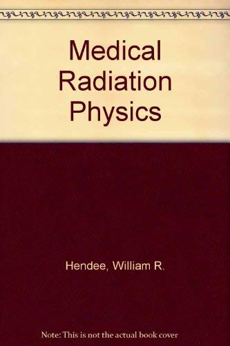Medical Radiation Physics: Roentgenology, Nuclear Medicine & Ultrasound {SECOND EDITION}: ...