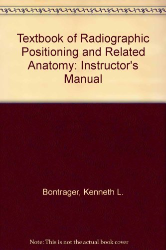 Textbook of Radiographic Positioning and Related Anatomy: Instructor's Manual (081514377X) by Kenneth L. Bontrager