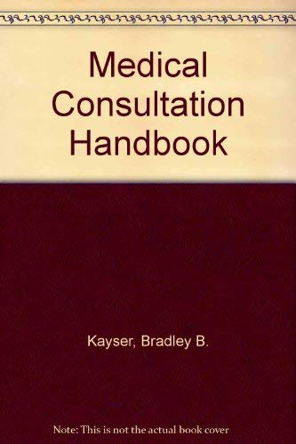 Medical Consultation Handbook: Kayser, Bradley B.