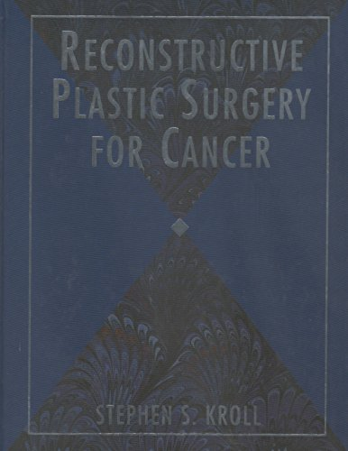 Reconstructive Plastic Surgery for Cancer: Kroll, Stephen S.