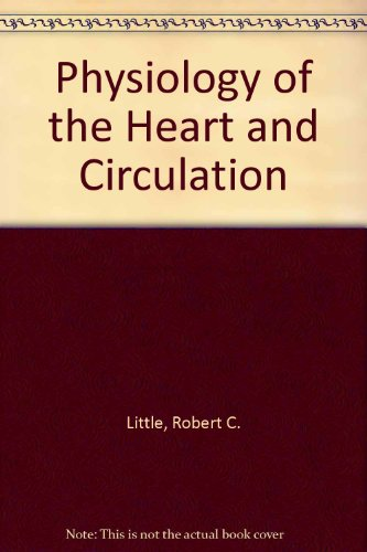 Physiology of the Heart and Circulation: Little, Robert C.
