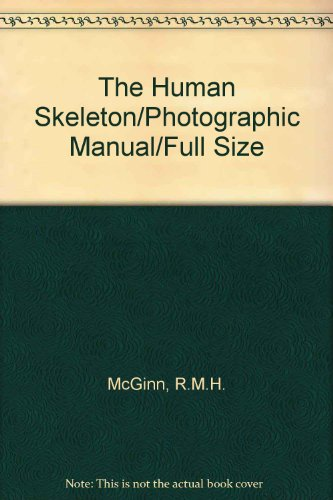 The Human Skeleton/Photographic Manual/Full Size: R.M.H.; Hutchings, R.T.;