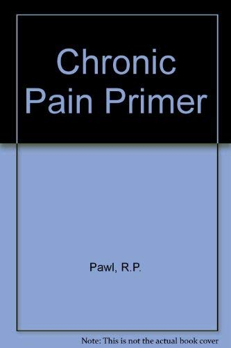 Chronic pain primer: Pawl, Ronald Phillip