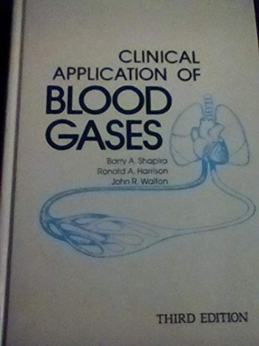 Clinical Application of Blood Gases: Barry A. Shapiro,