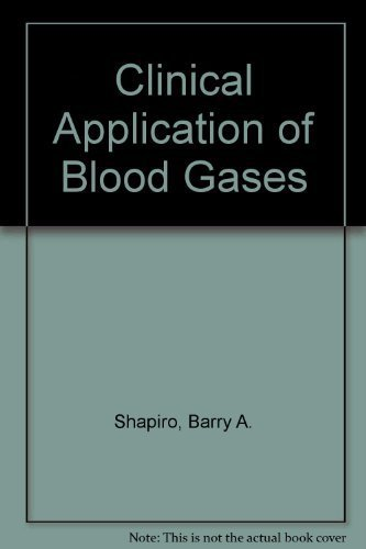 Clinical Application of Blood Gases: Barry A. Shapiro