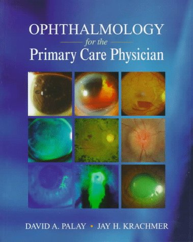 Ophthalmology for the Primary Care Physician: David A. Palay,