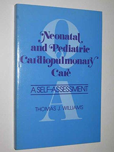 Neonatal and pediatric cardiopulmonary care, a self: Thomas J Williams