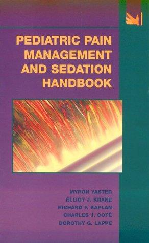 Pediatric Pain Management and Sedation Handbook: Yaster, Myron M.D.;